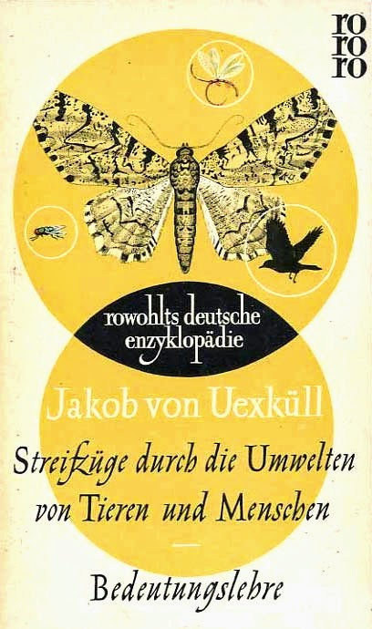 After Nature: Jakob von Uexküll: A Foray Into the Worlds of Animals and Humans (HT Progressive ...