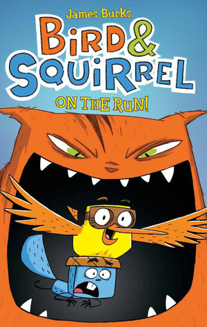 Bird and Squirrel: On the Run by James Burks. Scholastic, 2012 ...