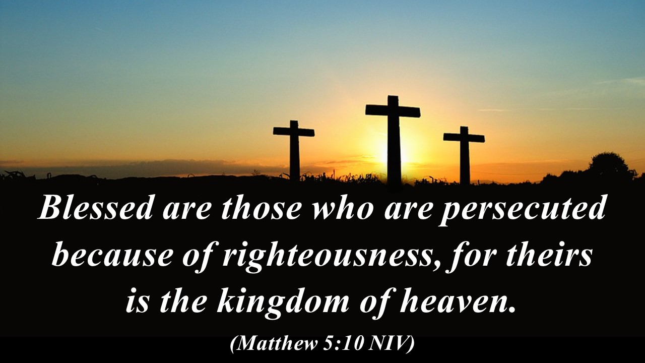 Blessed are those who are persecuted because of ...