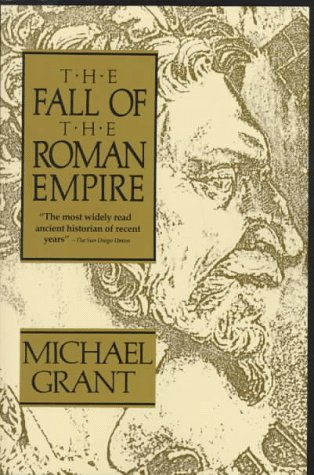 The Fall of the Roman Empire by Michael Grant — Reviews, Discussion ...