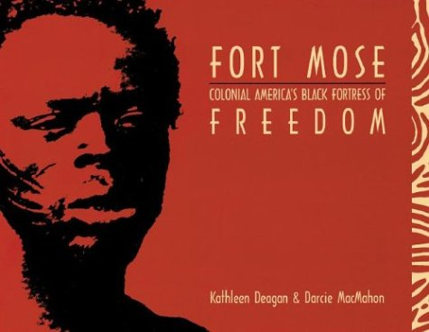 Fort Mose: Colonial America's Black Fortress of Freedom by Kathleen A. Deagan — Reviews ...