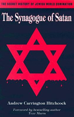 The Synagogue of Satan: The Secret History of Jewish World ...
