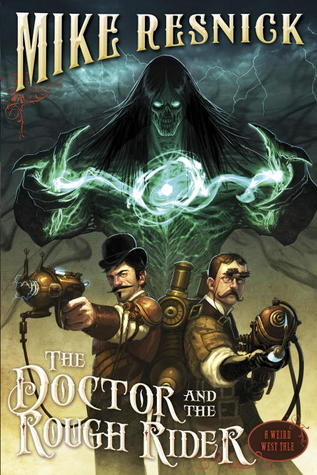 The Doctor and the Rough Rider (Weird West Tales, #3) by Mike Resnick — Reviews, Discussion ...