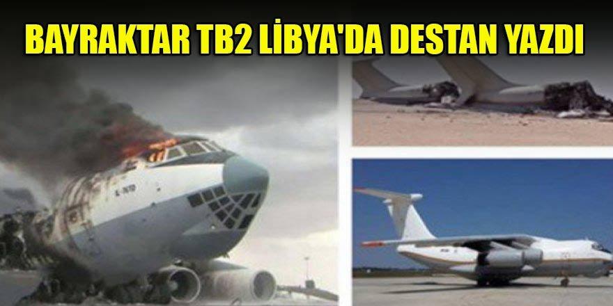 Bayraktar TB2 Libya'da destan yazdı