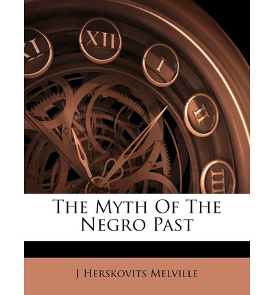 The Myth of the Negro Past : J Herskovits Melville : 9781179695754