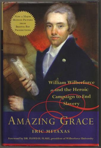 Amazing Grace: William Wilberforce and the Heroic Campaign ...