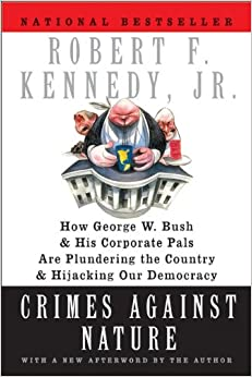 Crimes Against Nature: How George W. Bush and His Corporate Pals Are ...