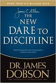 The New Dare to Discipline: James C. Dobson: 9780842305068 ...