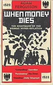 When Money Dies: The nightmare of the Weimar Hyper ...