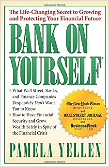 Bank On Yourself: The Life-Changing Secret to Protecting Your Financial Future: Pamela Yellen ...