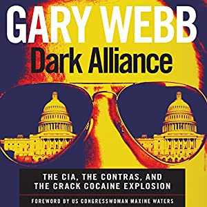 Dark Alliance: The CIA, the Contras, and the Crack Cocaine Explosion ...