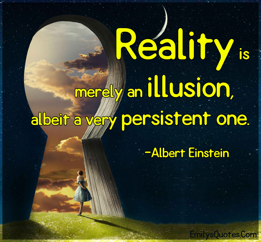Reality is merely an illusion, albeit a very persistent one | Popular inspirational quotes at ...
