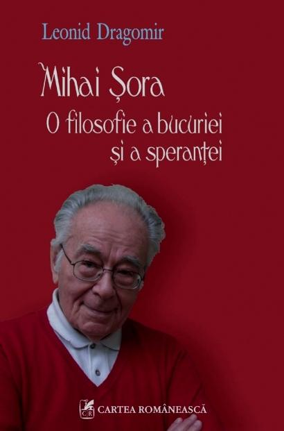 Leonid DRAGOMIR | Mihai Şora, O filosofie a bucuriei şi a speranţei ...
