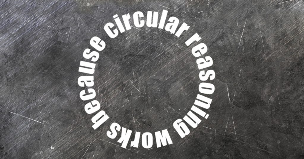 Is Circular Reasoning Always Fallacious? | GospelSpam.com