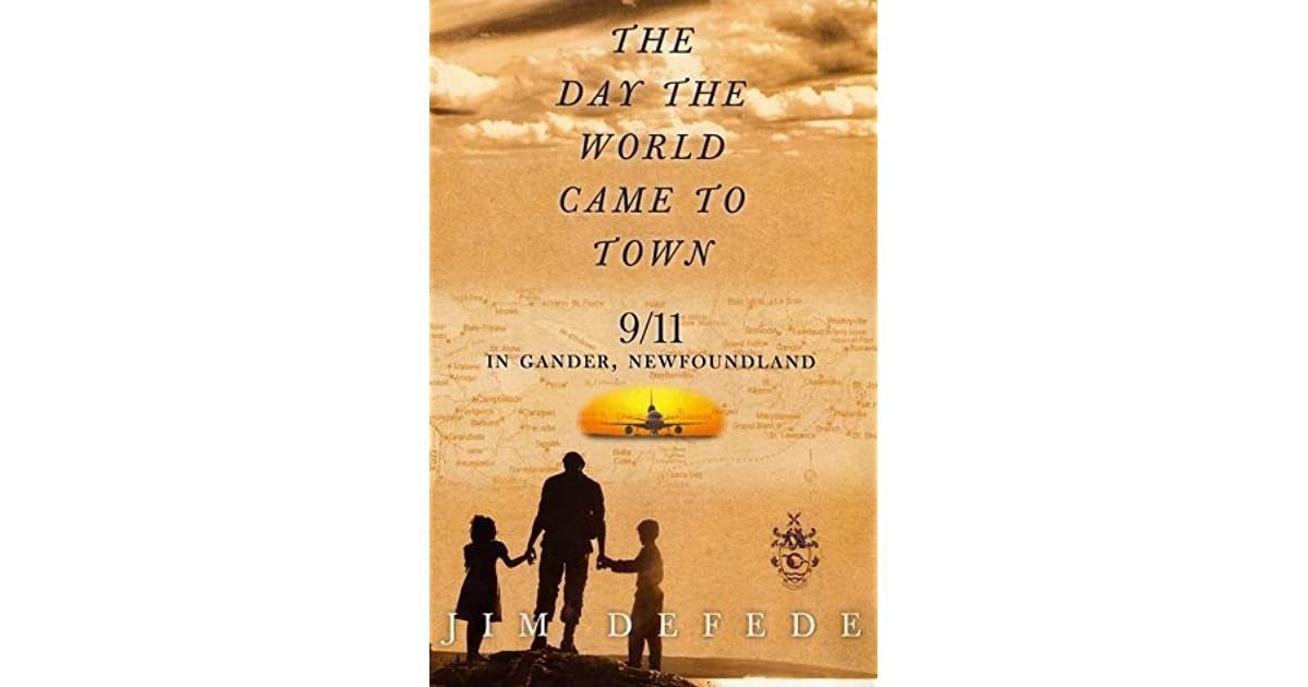The Day the World Came to Town: 9/11 in Gander ...