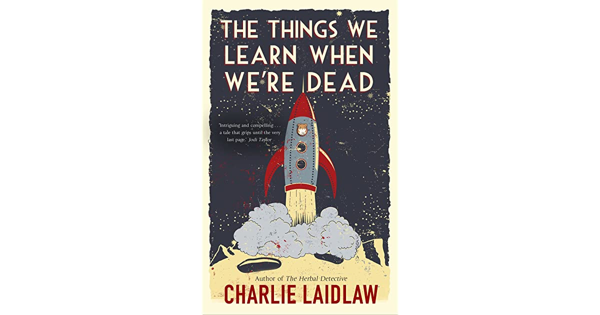 The Things We Learn When We're Dead by Charlie Laidlaw — Reviews ...