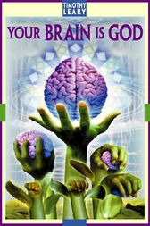 Your Brain Is God (ebook) by Timothy Leary | 9781579511142