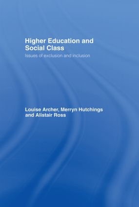 Higher education and social class : issues of exclusion and inclusion, Louise Archer (Author)