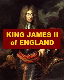 King James II of England - A Short Biography by Adolphus ...