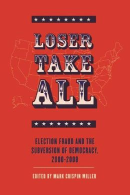 Loser Take All: Election Fraud and The Subversion of Democracy, 2000 ...