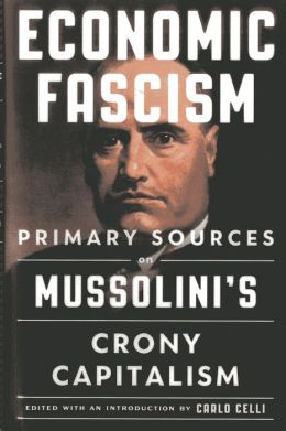 Economic Fascism: Primary Sources on Mussolini's Crony Capitalism by ...
