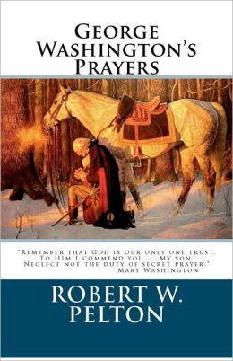 George Washington's Prayers by Robert Pelton ...