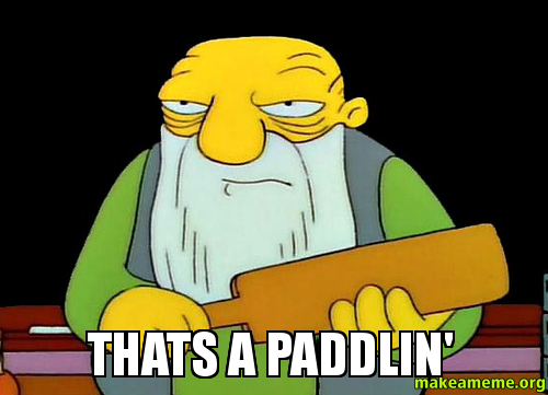 THATS A PADDLIN' - | Make a Meme