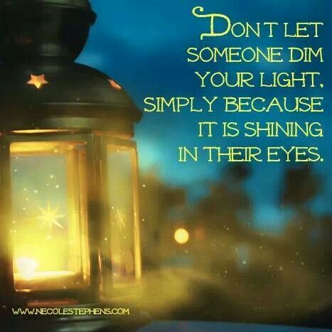 Don't let someone dim your light... | Whisper words of ...