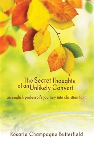 ... Secret Thoughts of an Unlikely Convert - Rosaria Champagne Butterfield