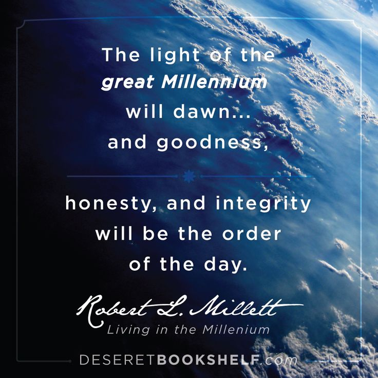 The light of the great Millennium will dawn...and goodness, honesty ...