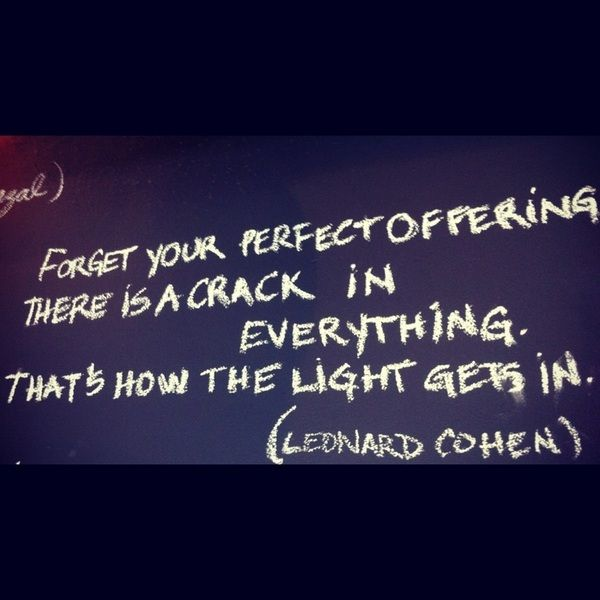 forget your perfect offering. quote. Leonard Cohen.