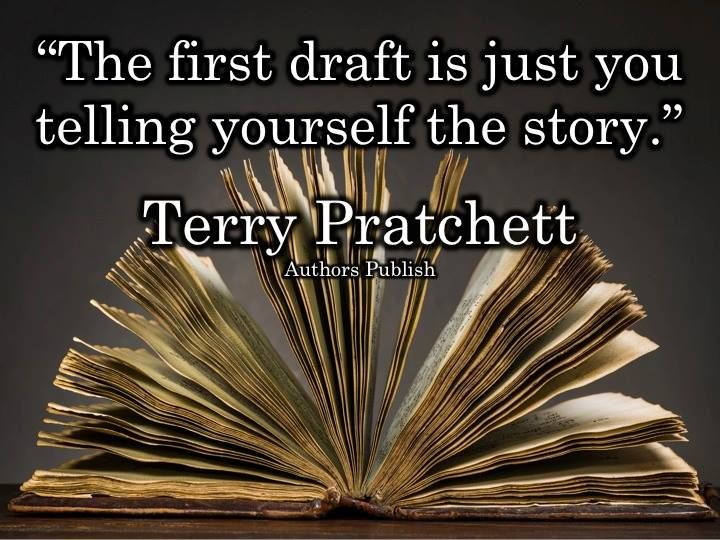 first draft is just you telling yourself the story. ~ Terry Pratchett ...