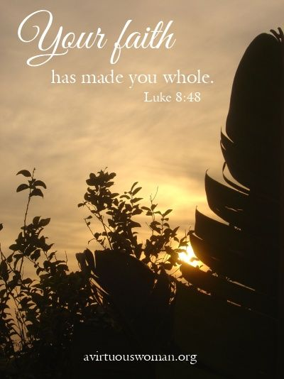 Your faith has made you whole... | A Virtuous Woman .org | Pinterest