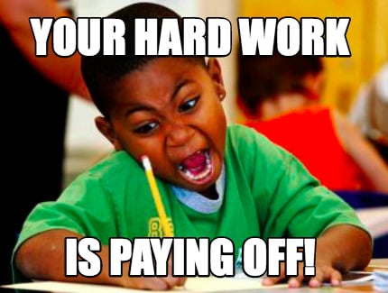 Meme Creator - your hard work is paying off! Meme Generator at ...