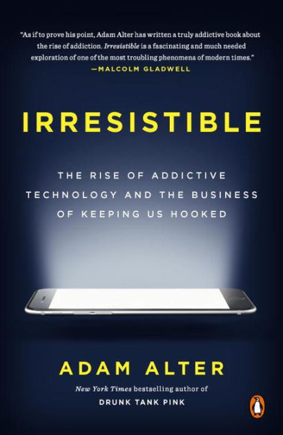 Irresistible: The Rise of Addictive Technology and the ...