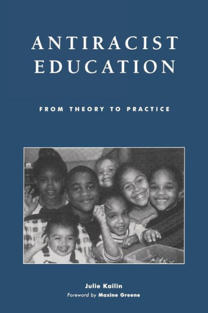 Antiracist education : from theory to practice / Julie Kailin