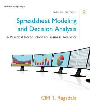 Spreadsheet Modeling & Decision Analysis: A Practical ...