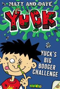 Yuck's Big Booger Challenge by Matt and Dave, Nigel Baines | | NOOK ...