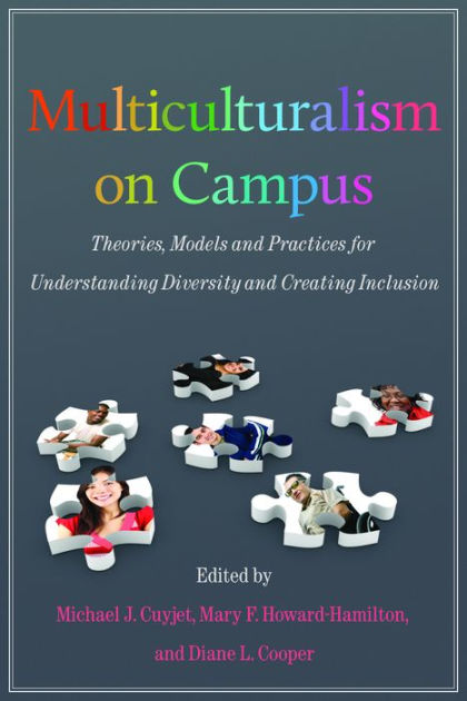 Multiculturalism on campus : theory, models, and practices for understanding diversity and creating inclusion, Michael J. Cuyjet, Mary F. Howard-Hamilton, Diane L. Cooper (Editors)