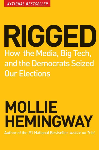 Rigged: How the Media, Big Tech, and the Democrats Seized ...
