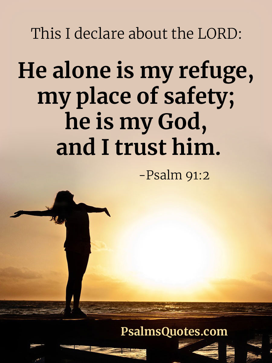 Psalm 91:2 - He alone is my refuge, my place of safety.