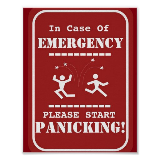 Emergency panic funny sign poster | Zazzle