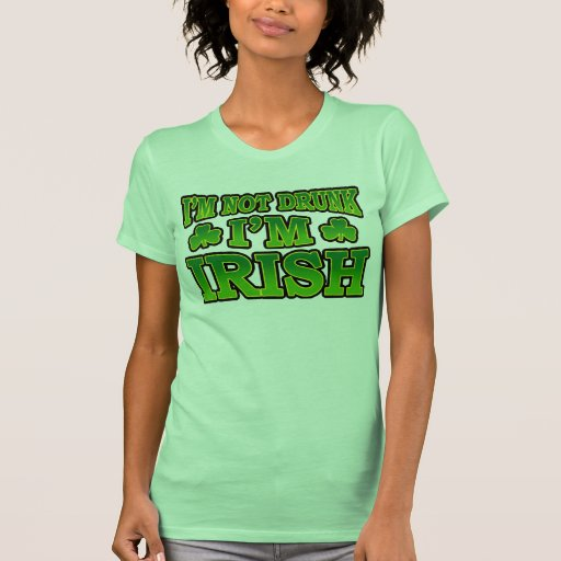 Not drunk I'm Irish T-Shirt | Zazzle