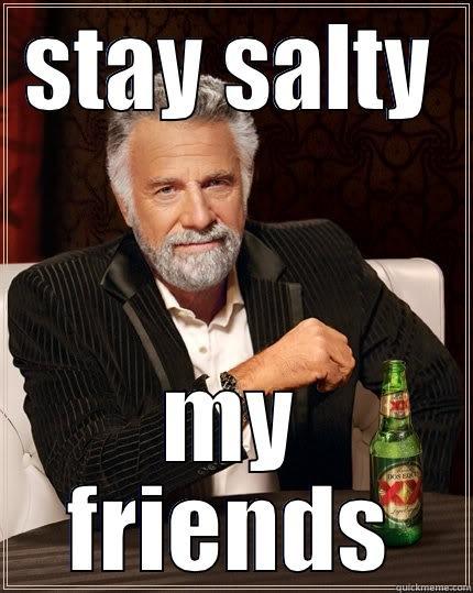 stay salty - quickmeme