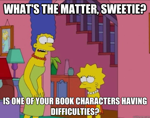 ... matter, sweetie? Is one of your book characters having difficulties
