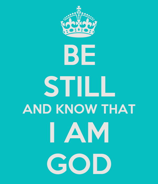 BE STILL AND KNOW THAT I AM GOD Poster | CHING | Keep Calm-o-Matic