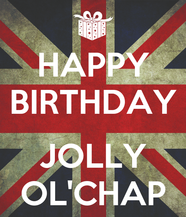 HAPPY BIRTHDAY JOLLY OL'CHAP Poster | sCOTTSTER88 | Keep ...