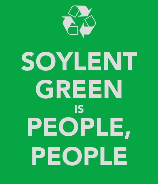 2020 Soylent Green: Seattle Will Have Nation's First Human Composting Site; Bon Appétit...  ?u=http%3A%2F%2Fsd.keepcalm-o-matic.co.uk%2Fi%2Fsoylent-green-is-people-people