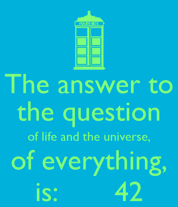-answer-to-the-question-of-life-and-the-universe-of-everything-is-42 ...