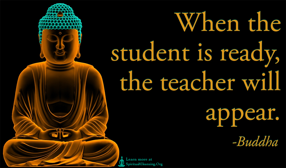 When the student is ready, the teacher will appear | SpiritualCleansing.Org - Love, Wisdom ...